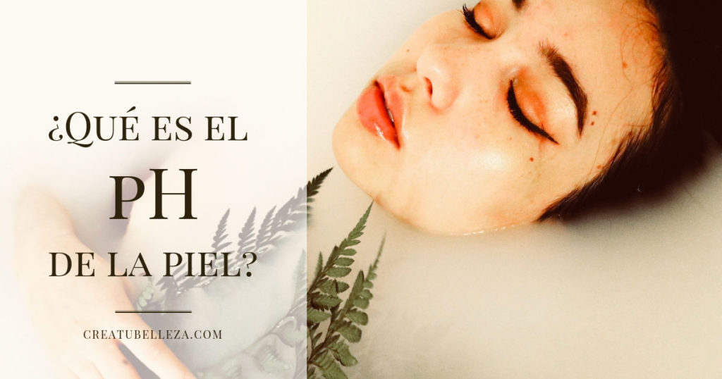 Qué es el pH de la piel, para qué sirve y cómo restaurarlo. Crea tu Belleza